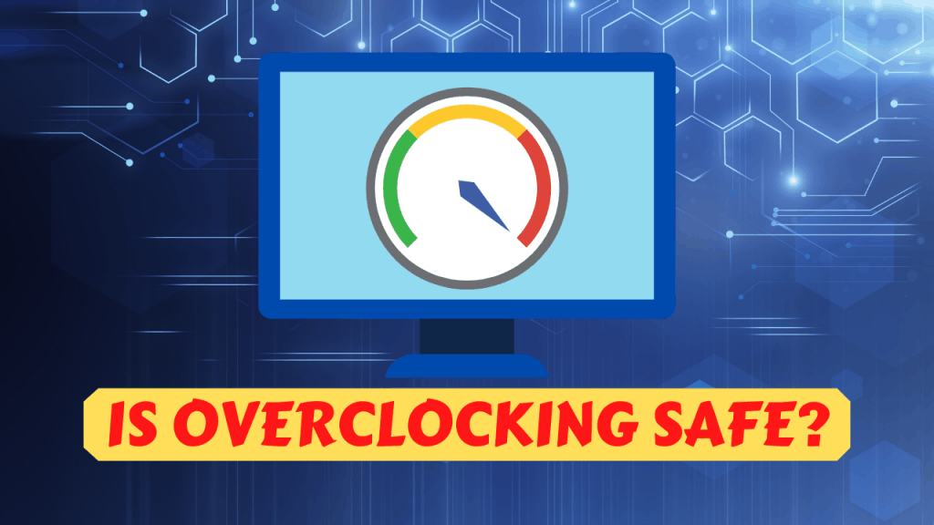 IS OVERCLOCKING SAFE