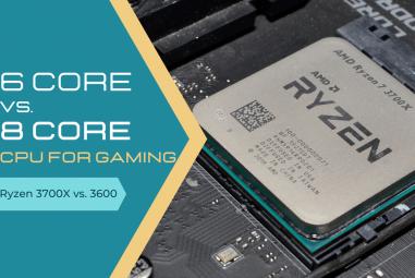 6 Core vs. 8 Core CPU for Gaming – Ryzen 3700X vs. 3600
