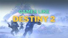 9 Best Games Like Destiny 2