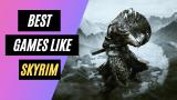 20 Best Open World Games Like Skyrim