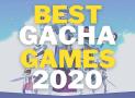 7 Best Gacha Games in 2020, So Far