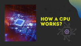 How a CPU Works?